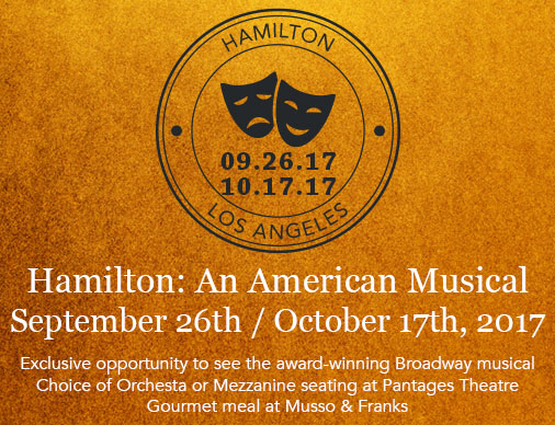 Hamilton: An American Musical September 26, October 17, 2017 Featuring: Exclusive opportunity to see the award-winning Broadway musical Choice of Orchestra or Mezzanine seating at Pantages Theatre Gourmet meal at Musso & Franks $395 per person. First come first serve. Limited to one ticket per guest. Premier Plus Members receive priority seating.