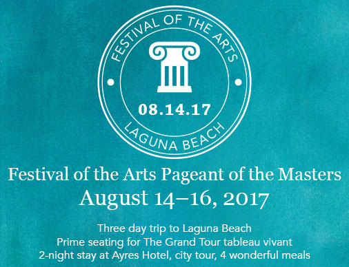 Festival of the Arts Pageant of the Masters, August 14-16, 2017, Featuring: Three-day trip to Laguna Beach,Prime seating for The Grand Tour tableau vivant, Two-night stay at Ayers Hotel, city tour, four wonderful meals. Price: $895 pp dbl. occupancy, $200 single supplement.
